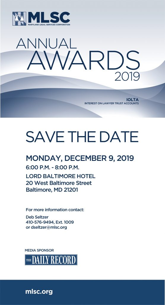 MLSC Annual Awards 2019 Save the Date Monday, December 9, 2019 6 pm - 8 pm Lord Baltimore Hotel 20 West Baltimore Street Baltimore MD 21201  For more information contact: Deb Seltzer 410-576-9494 ext. 1009 or dseltzer@mlsc.org  Media Sponsor: The Daily Record